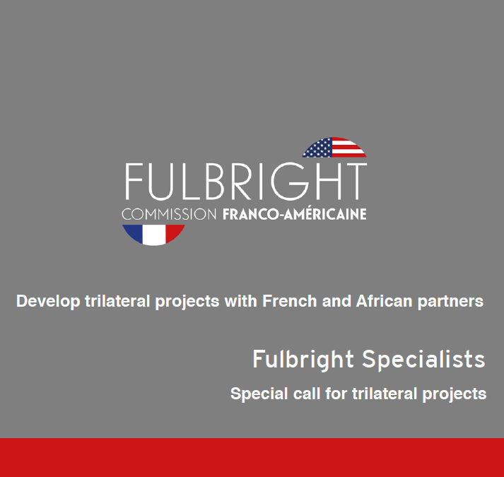 Appel à candidatures Fulbright Specialist- Trilateral grands – US – France – Africa