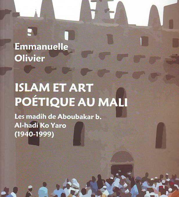Parution de l'ouvrage : Islam et art poétique au Mali. Les madih de Aboubakar b. Al-Hadi Yaro (1940-1999)