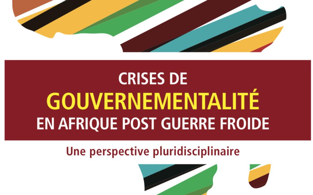 Crises de gouvernementalité en Afrique postguerre froide. Une perspective pluridisciplinaire