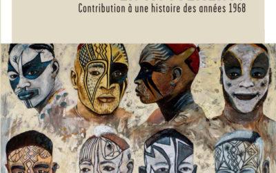 Sortie de l'ouvrage «Etudiants africains en mouvements. Contribution à une histoire des années 68», Paris, Editions de la Sorbonne, 2017(coord. Ophélie Rillon, Françoise Blum et Pierre Guidi)